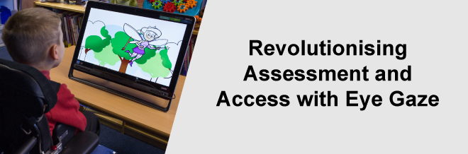 Revolutionising Assessment and Access with Eye Gaze